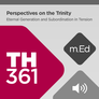 Mobile Ed: TH361 Perspectives on the Trinity: Eternal Generation and Subordination in Tension (audio)