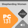 Mobile Ed: PC131 Shepherding Women (audio)