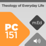Mobile Ed: PC151 Theology of Everyday Life (audio)