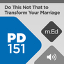 Mobile Ed: PD151 Do This Not that to Transform Your Marriage (audio)