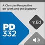 Mobile Ed: PD332 A Christian Perspective on Work and the Economy (audio)