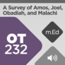 Mobile Ed: OT232 A Survey of Amos, Joel, Obadiah, and Malachi (audio)