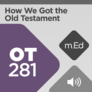 Mobile Ed: OT281 How We Got the Old Testament (audio)
