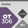Mobile Ed: OT306 Book Study: Exodus (audio)