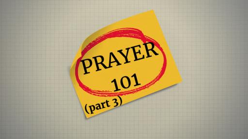 Prayer 101 part 3