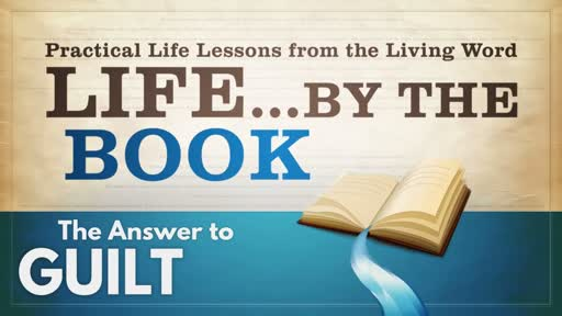 2018-04-11 WED (TM) - Life by the Book: #4 - The Answer to Guilt