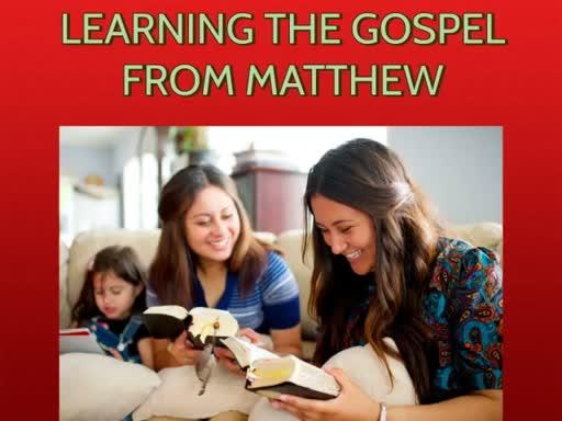 Learning the Gospel from Matthew (4.11.18)