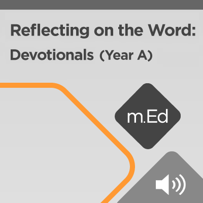 Mobile Ed: Reflecting on the Word: Video Devotionals (Year A) (audio)