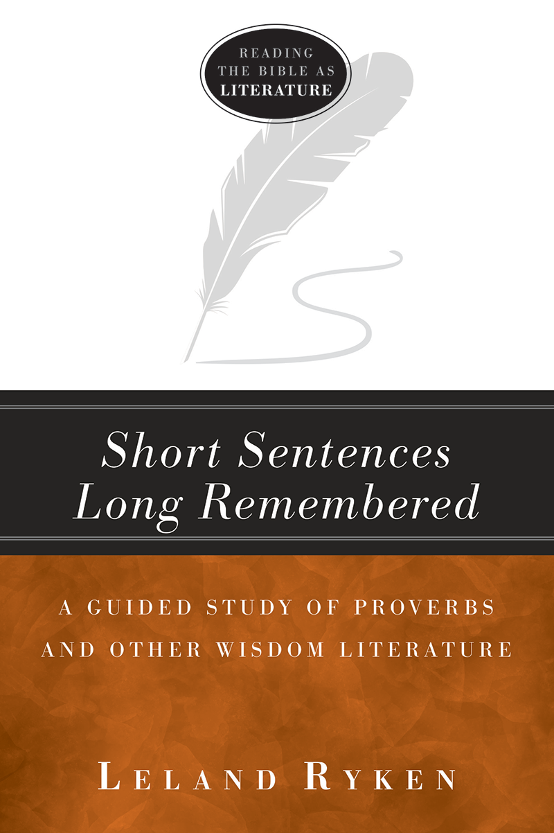 Short Sentences Long Remembered: A Guided Study of Proverbs and Other Wisdom Literature