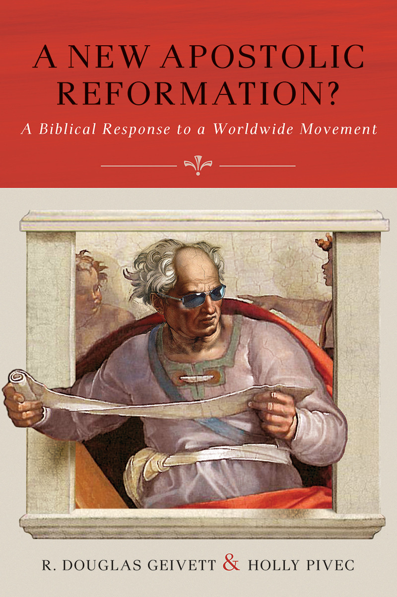 A New Apostolic Reformation? A Biblical Response to a Worldwide Movement
