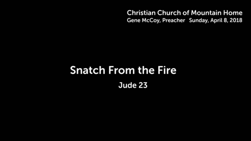 """Snatch From the Fire!"""