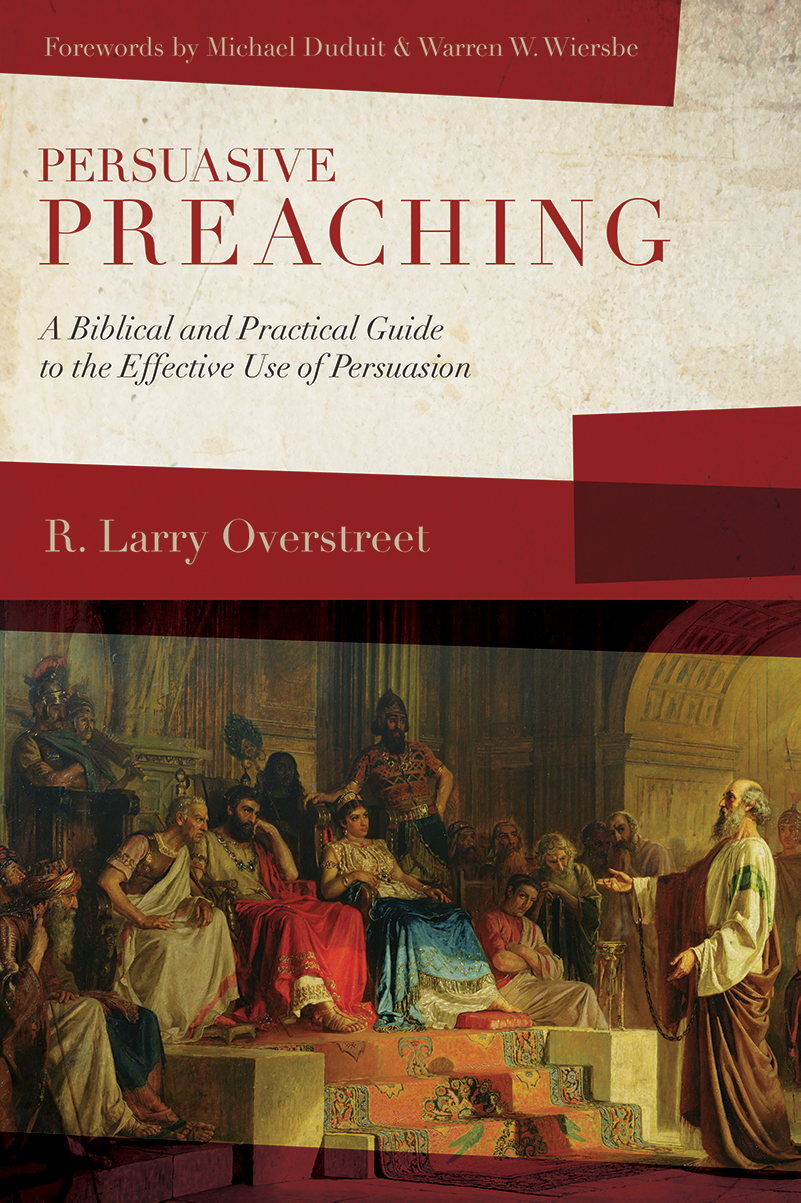 Persuasive Preaching: A Biblical and Practical Guide to the Effective Use  of Persuasion …