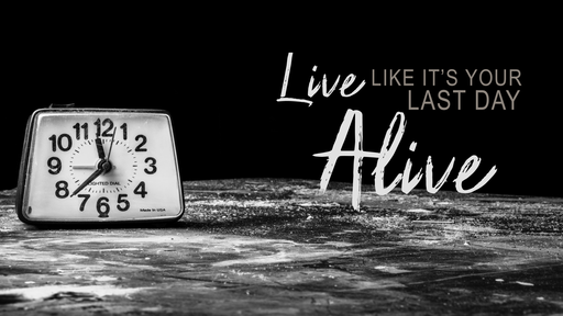 Live Like It's Your Last Day Alive