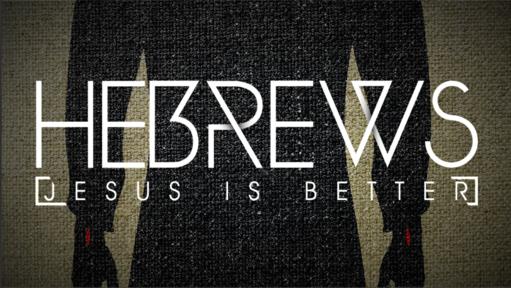 HEBREWS-JESUS IS BETTER: Stop