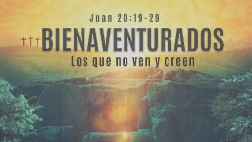 Bienaventurados los que no ven y creen | Juan 20:24-29