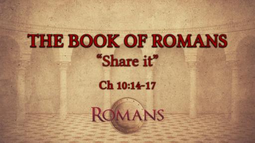"Romans 10:14-17 ""Share it"""