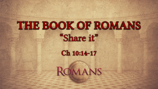 "Romans 10:14-17 ""Share it"""