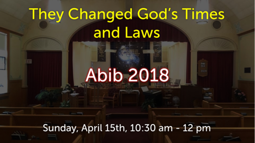Abib 2018: They Changed God's Times and Laws