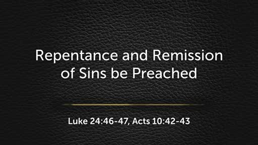 2018.04.15a Repentance and Remission of Sins be Preached