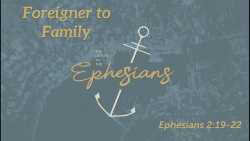 Foreigner to Family (Eph 2:19-22)