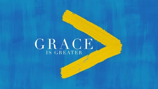 Grace is Greater Than My Hurts