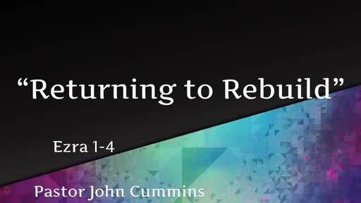 """""""Returning to Rebuild"""""""
