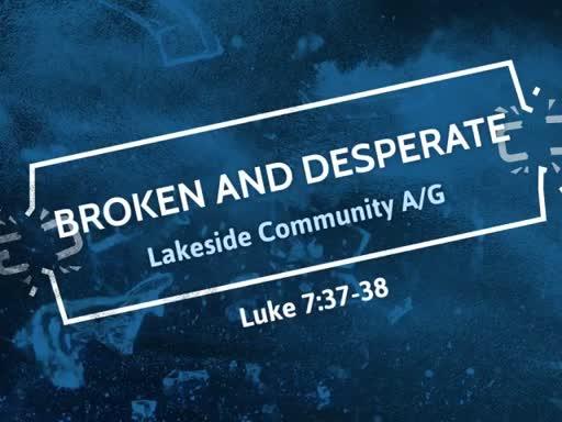Sunday April 15, 2018. Broken and Desperate
