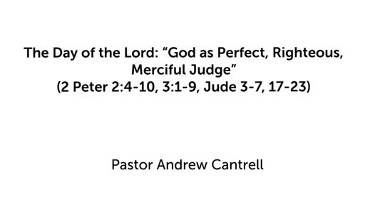 "The Day of the Lord: ""God as Perfect, Righteous, Merciful Judge"""