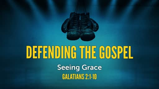 Defending The Gospel: Seeing Grace Part 2