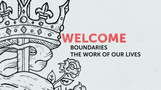 Boundaries - The Work of Our Lives