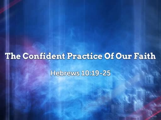 The Confident Practice Of Our Faith