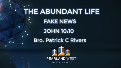 The Abundant Life: Fake News P Rivers 4 15 18 AM