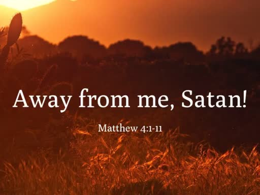 Away from me, Satan!