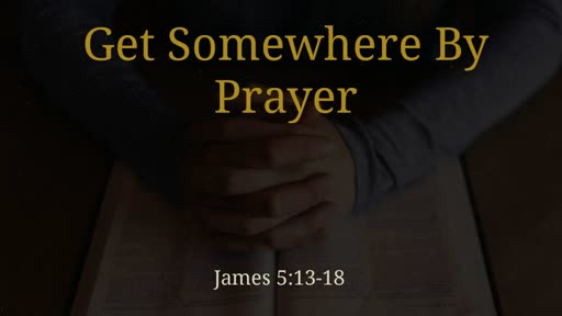 Getting Somewhere by Prayer - Apr 8 2018