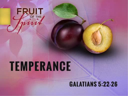The Fruit of the Spirit - Temperance