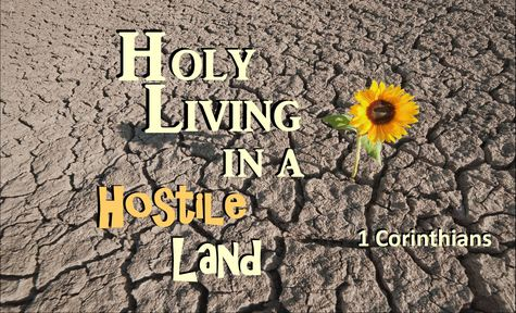 Holy Living in a Hostile Land: Part 2 3rd