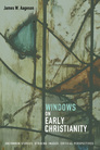 Windows on Early Christianity: Uncommon Stories, Striking Images, Critical Perspectives