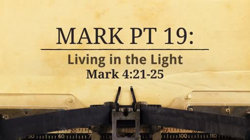 Mark Pt 19: Living in the Light