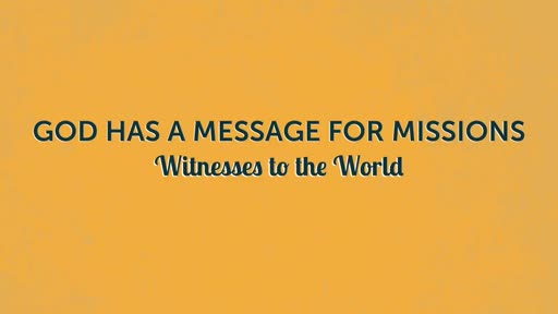 God Has a Message for Missions - 4-22-18
