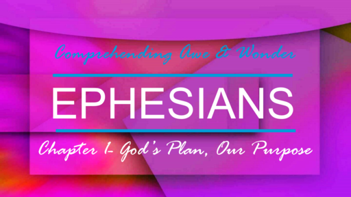 Ephesians 1- God's Plan, Our Purpose 4-22-18