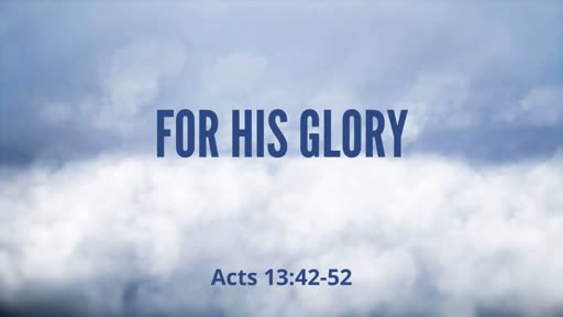 For His Glory (Acts 13:42-52)