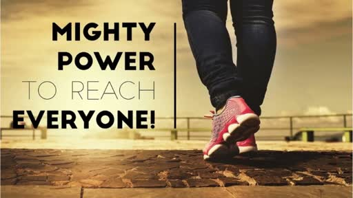 042218 Might Power to Reach Everyone!
