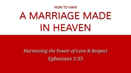 Ephesians 5:33 - How to Have A Marriage Made in Heaven
