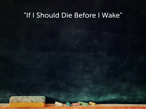 "2018-04-22 ""If I Should Die Before I Wake"""