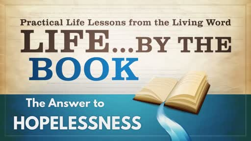 2018-04-25 WED (TM) - Life by the Book: #6 - The Answer to Hopelessness