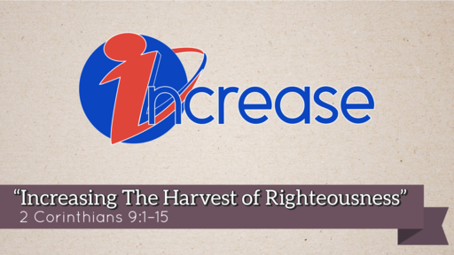 """Increase the Harvest of Righteousness"" 