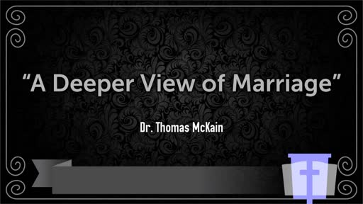 A Deeper View of Marriage Part 1