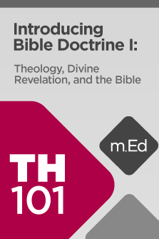 TH101 Introducing Bible Doctrine I: Theology, Divine Revelation, and the Bible (Course Overview)