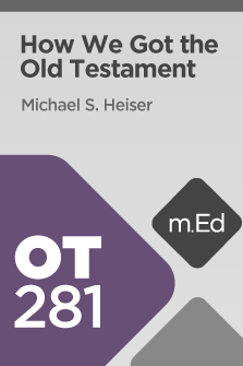 OT281 How We Got the Old Testament (Course Overview)