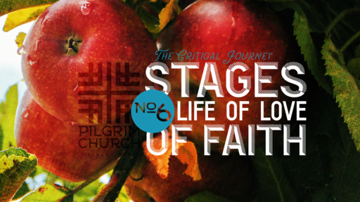 April 29, 2018 - Stages of Faith No. 6, The Life of Love